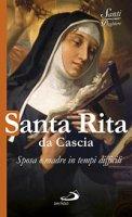 Santa Rita da Cascia. Donna, sposa e madre in tempi difficili