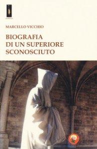 Copertina di 'Biografia di un superiore sconosciuto'