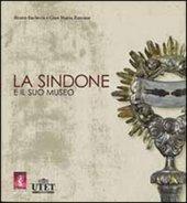 La Sindone e il suo museo - Bruno Barberis, Gian Maria Zaccone