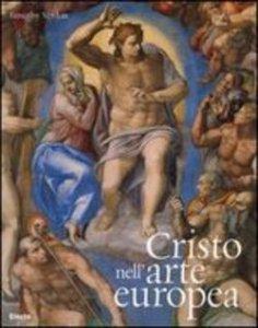 Copertina di 'Cristo nell'arte europea. Ediz. illustrata'