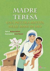 Copertina di 'Madre Teresa. Una piccola matita nelle mani di Dio .'