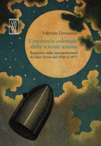 Copertina di 'L' inconscio coloniale delle scienze umane. Rapporto sulle interpretazioni di Jules Verne dal 1949 al 1977'