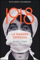 1918: la grande epidemia. Quindici storie della febbre spagnola. Con e-book - Chiaberge Riccardo