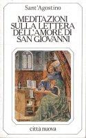 Meditazioni sulla Lettera dell'amore di S. Giovanni - Sant' Agostino