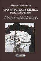 Una mitologia eroica del fascismo - Giuseppe A. Spadaro