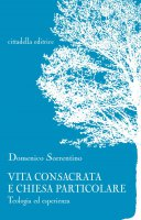 Vita consacrata e Chiesa particolare - Sorrentino Domenico