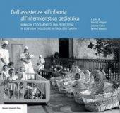 Dall'assistenza all'infanzia all'infermieristica pediatrica. Immagini e documenti di una professione in continua evoluzione in Italia e in Europa
