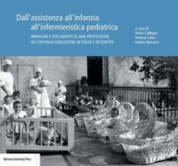 Copertina di 'Dall'assistenza all'infanzia all'infermieristica pediatrica. Immagini e documenti di una professione in continua evoluzione in Italia e in Europa'