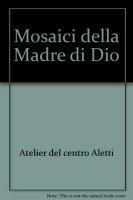 Mosaici della Madre di Dio dell'Atelier d'arte del Centro Aletti - Atelier del Centro Aletti