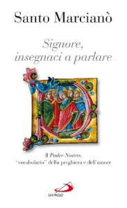 """Copertina di 'Signore, insegnaci a parlare. Il Padre Nostro: """"Vocabolario"""" della preghiera e dell'amore'"""