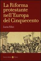 La riforma protestante nell'Europa del Cinquecento - Felici Lucia