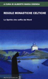 Copertina di 'Regole monastiche celtiche. Lo Spirito che soffia dal Nord'