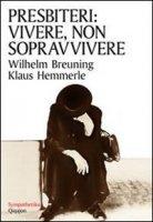 Presbiteri: vivere, non sopravvivere - Breuning Wilhelm, Hemmerle Klaus