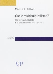 Copertina di 'Quale multiculturalismo? I termini del dibattito e la prospettiva di Will Kymlicka'
