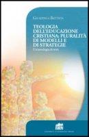 Teologia dell'educazione cristiana: pluralità di modelli e di strategie - Battista Giuseppina