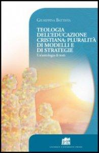 Copertina di 'Teologia dell'educazione cristiana: pluralità di modelli e di strategie'