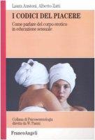 I codici del piacere. Come parlare del corpo erotico in educazione sessuale - Austoni Laura,  Zatti Alberto