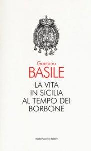 Copertina di 'La vita in Sicilia al tempo dei Borbone'