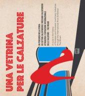 Una vetrina per le calzature. Catalogo della mostra (Vigevano, 13 settembre-30 dicembre 2017). Ediz. italiana e inglese