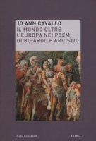 Il mondo oltre l'Europa nei poemi di Boiardo e Ariosto - Cavallo Jo Ann