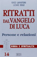 Ritratti dal Vangelo di Luca. Persone e relazioni - Lavatori Renzo, Sole Luciano