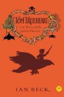 Tom Trueheart e la terra delle storie oscure - Beck Ian