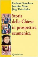 Storia delle Chiese in prospettiva ecumenica - Gutschera Herbert, Maier Joachim, Thierfelder Jörg