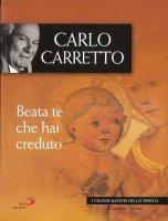 Beata te che hai creduto - Carretto Carlo