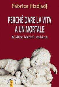 Copertina di 'Perché dare la vita a un mortale & altre lezioni italiane'