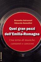 Quei gran pezzi dell'Emilia Romagna - Brunetto Salvarani, Odoardo Semellini