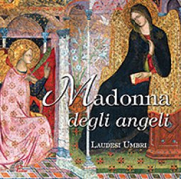Copertina di 'Madonna degli angeli. Laudesi Umbri'