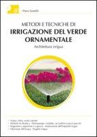 Metodi e tecniche di irrigazione del verde ornamentale. Con aggiornamento online - Santelli Piero