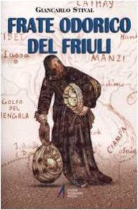 Copertina di 'Frate Odorico del Friuli. Da Pordenone alla Cina per 'guadagnare anime''