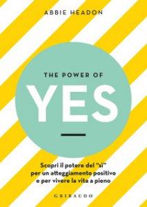 Copertina di 'The power of yes. Scopri il potere del «sì» per un atteggiamento positivo e per vivere la vita a pieno'