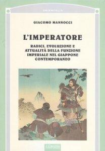 Copertina di 'L' imperatore. Radici, evoluzione e attualità della funzione imperiale nel Giappone'