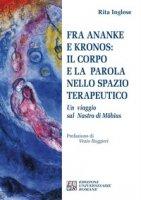 Fra Ananke e Kronos: il corpo e la parola nello spazio terapeutico. Un viaggio sul Nastro di Möbius - Inglese Rita