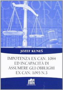Copertina di 'Impotenza ex can. 1084 ed incapacità di assumere gli obblighi ex can. 1095 n. 3'