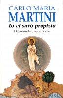 Io vi sarò propizio. Dio consola il suo popolo - Martini Carlo M.