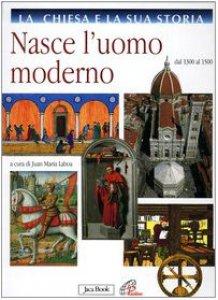 Copertina di 'La Chiesa e la sua storia [vol_6] / Nasce l'uomo moderno. Dal 1300 al 1500'