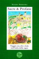 Sacre & Profane. Viaggio tra cibi e fede nell'Italia delle sagre - Nunzio Primavera
