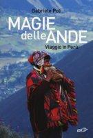 Magie delle Ande. Viaggio in Perù - Poli Gabriele