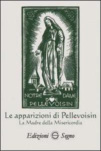 Copertina di 'Le apparizioni di Pellevoisin la Madonna della misericordia'