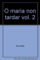 O Maria non tardar [vol_2] di Don Tino Rolfi su LibreriadelSanto.it