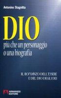 Dio. Più che un personaggio o una biografia - Antonino Stagnitta