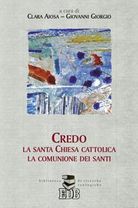 Copertina di 'Credo la santa Chiesa cattolica, la comunione dei santi'