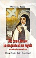 Dio come amico: la conquista di un regalo - Teresa de Jesus (santa)