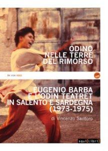 Copertina di 'Odino nelle terre del rimorso. Eugenio Barba e l'Odin Teatret in Salento e Sardegna. Con DVD video'