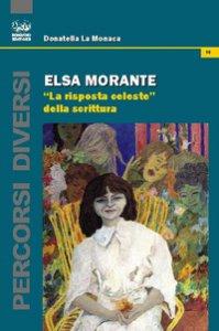 Copertina di 'Elsa Morante. «La risposta celeste» della scrittura'