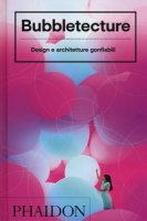 Bubbletecture. Design e architetture gonfiabili. Ediz. illustrata - Francis Sharon
