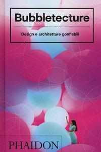 Copertina di 'Bubbletecture. Design e architetture gonfiabili. Ediz. illustrata'